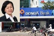 Nguyên Trưởng BKS: Nợ xấu của Ngân hàng Đông Á lên tới hơn 30%