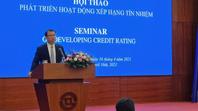 Nhiều tổ chức xếp hạng tín nhiệm quốc tế muốn tham gia thị trường Việt Nam